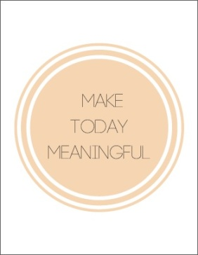 kind and simple blog motivational monday image 009 - make today meaningful